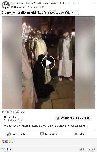 Na Facebooku se šíří video, které údajně zachycuje, jak muslimové draží ženy v Londýně. Záznam zveřejnila britská ultrapravicová skupina Britain First. Video sice bylo pořízeno v Londýně, ale ve skutečnosti zachycuje představení kurdských aktivistů.