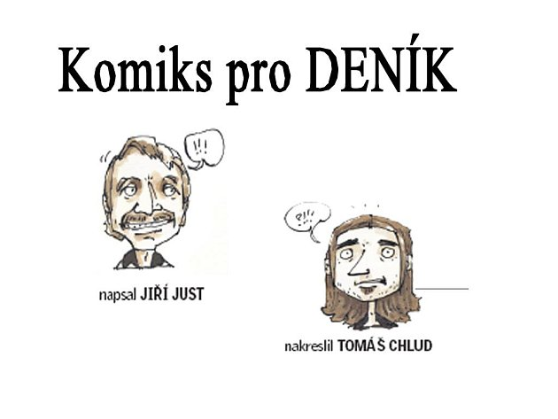 Komiks pro DENÍK píše Jiří Just a kreslí Tomáš Chlud