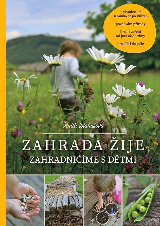 Spoustu užitečných rad a tipů najdete vpublikaci Zahrada žije – Zahradničíme sdětmi.
