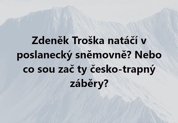 Některým vtipálkům připomínala scéna filmy Zdeňka Trošky