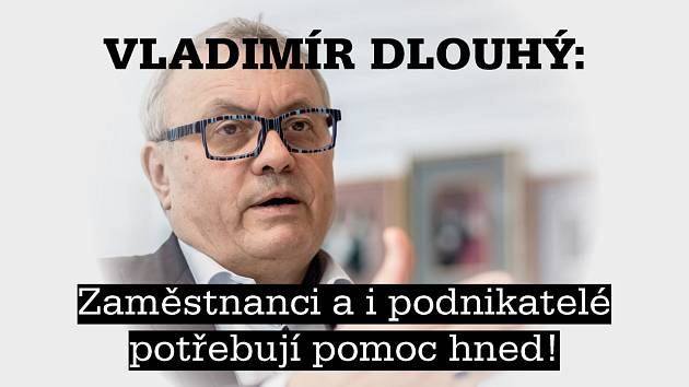 Vladimír Dlouhý: Zaměstnanci a i podnikatelé potřebují pomoc hned!