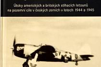 Jedinečná kniha Filipa Vojtáška přibližuje útoky spojeneckých letců na pozemní cíle v českých zemích. Foto: Deník/Edvard D. Beneš