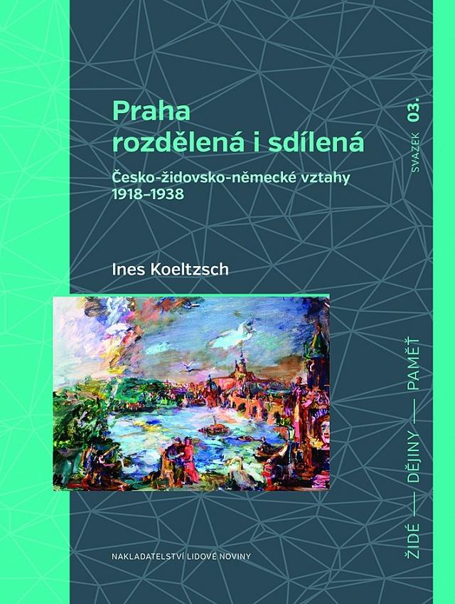 Publikace Praha rozdělená i sdílená zkoumá meziválečné dějiny Prahy