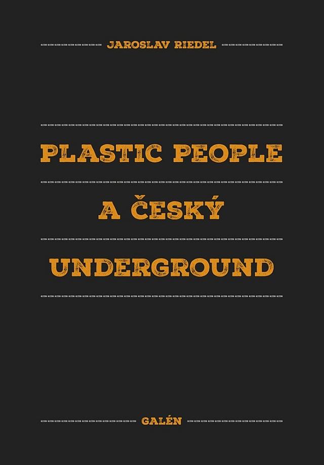Knihu Plastic People a český underground Jaroslava Riedela vydává pražské nakladatelství Galén.