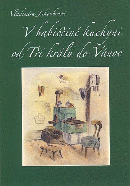 Vladíma Jakouběová: V babiččině kuchyni od Tří králů do Vánoc