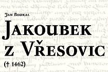 Jakoubek z Vřesovic má svou monografii.
