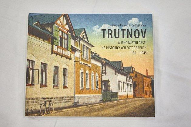 Křest knihy Trutnov a jeho místní části na historických fotografiích 1861–1945.