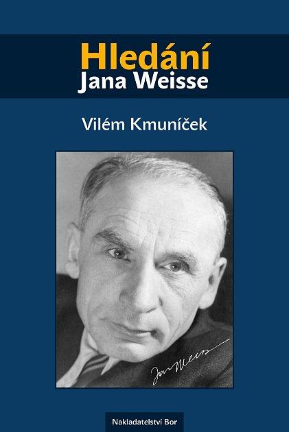 MONOGRAFIE Hledání Jana Weisse od autora Viléma Kmoníčka