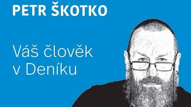 Petr Škotko, váš člověk v Deníku.