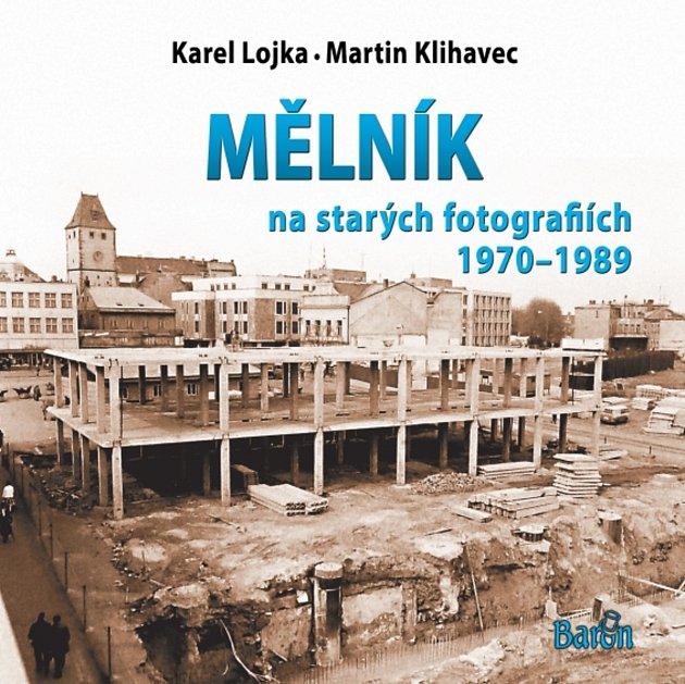 Kniha obsahuje 420unikátních fotografií známého mělnického fotografa a milovníka historie Karla Lojky.