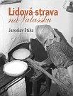 Třetí vydání významného etnografického díla někdejšího ředitele Valašského muzea v přírodě Jaroslava Štiky Lidová strava na Valašsku.