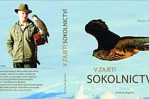 Přebal nové knihy. Václav Augustin z Oudoleně na své publikaci o sokolnictví pracoval už od roku 2006. Repro:
