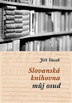 Slovanská knihovna - můj osud.