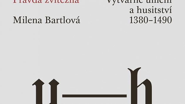 Milena Bartlová: Pravda zvítězila – výtvarné umění a husitství 1380 – 1490.