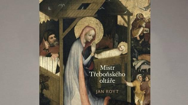Jan Royt: Mistr Třeboňského oltáře.