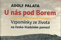 Kniha Adolf Palata: U nás pod Borem. Vzpomínky ze života v česko-kladském pomezí (Bor, Liberec 2015; 194 strany).