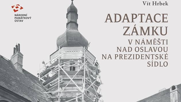 Nově vydaná kniha o adaptaci zámku v Náměšti nad Oslavou na prezidentské sídlo.