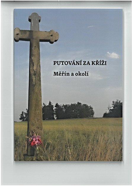 Publikace Putování za kříži Měřín a okolí mapuje sakrální památky vměřínské farnosti.