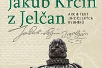 Jakub Krčín z Jelčan – architekt jihočeských rybníků
