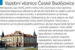 Vazební věznice v Českých Budějovicích je vybavena vycházkovým dvorem, knihovnou, vlastní zubní ordinací i kulturní místností.