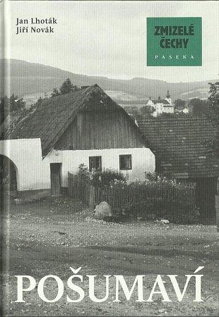 Kniha Zmizelé Pošumaví připomíná méně známý kraj, který žije ve stínu Šumavy.