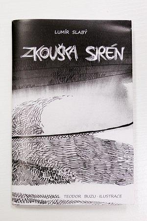 Básník Lumír Slabý a malíř Teodor Buzu vydali novou sbírku snázcem Zkouška sirén. Pohladí mozolnatou rukou, křtí ji 16.listopadu vtáborském divadle.