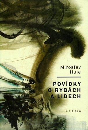 Miroslav Hule napsal Povídky orybách a lidech.
