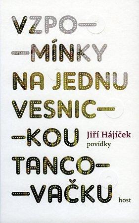 Nová kniha Jiřího Hájíčka má název Vzpomínky na jednu vesnickou tancovačku.