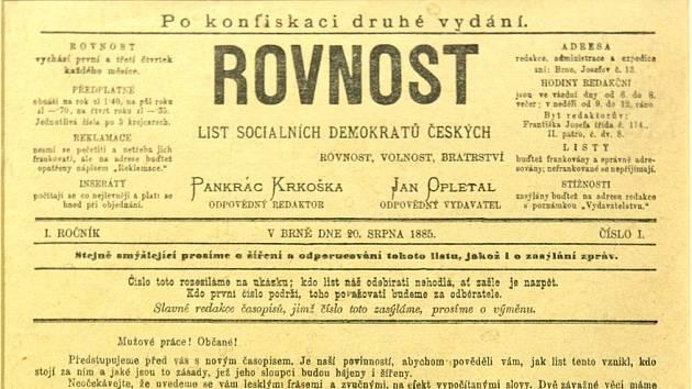 Přesně před 135 lety, tedy 20. srpna 1885, vyšlo první číslo Rovnosti, které se dostalo k lidem. Výtisk z 13. srpna byl zkonfiskovaný. Zpočátku Rovnost vycházela dvakrát měsíčně: první a třetí čtvrtek. Odpovědným redaktorem byl Pankrác Krkoška.