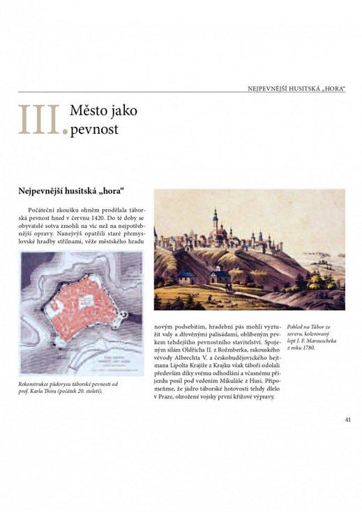 Město Tábor vydá k výročí 600 let od založení města v roce 1420 publikaci Tábor – O městě pevnosti. Publikace navazuje na řadu Jan Žižka - O táborském hejtmanu a husitském vojevůdci  a Jan Hus - O knězi, mysliteli a reformátorovi, které byly vydány v minu