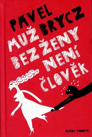 Obal knihy Pavla Brycze: Muž bez ženy není člověk.