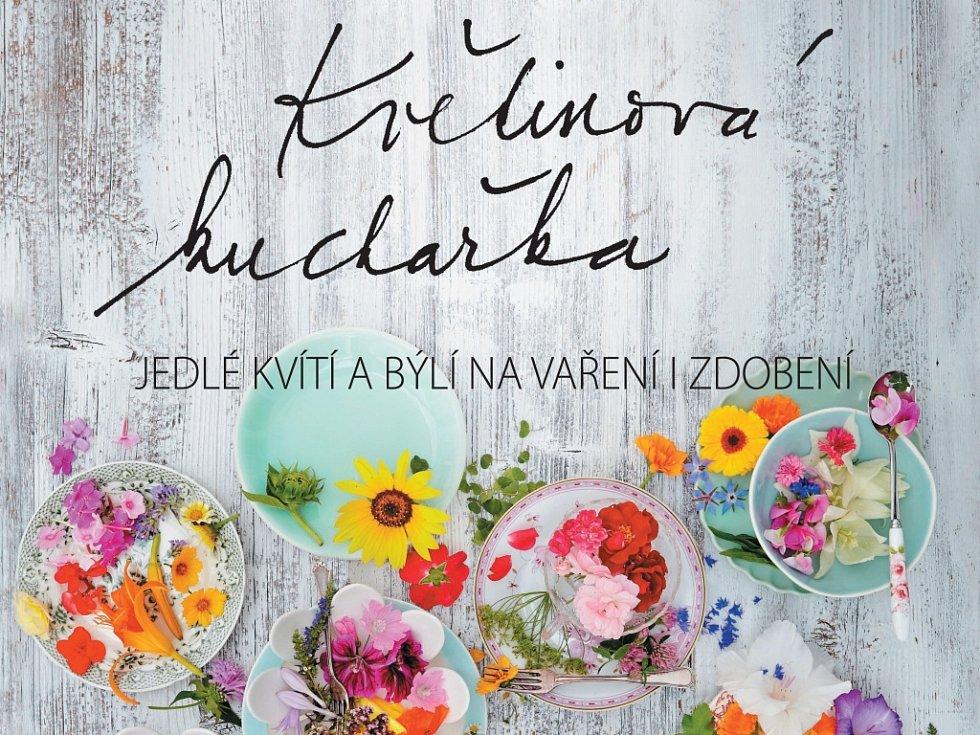 JANA VLKOVÁ, jejíž vášní je dobré jídlo, napsala unikátní českou Květinovou kuchařku.