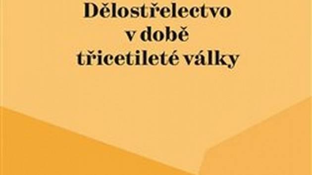 Obálka knihy Dělostřelectvo v době třicetileté války.
