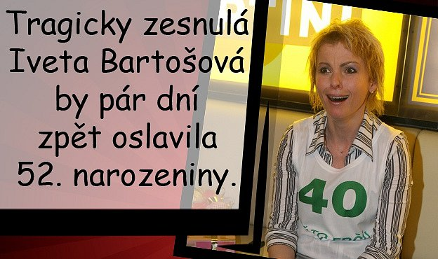 Iveta Bartošová by oslavila 52.narozeniny. Maminka na ni vzpomínala.