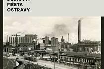 Obálka knihy Průmyslové dědictví města Ostravy
