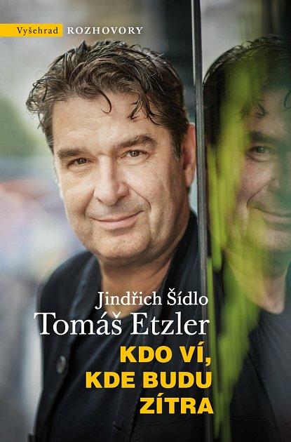 Kniha Jindřicha Šídla a Tomáše Etzlera Kdo ví, kde budu zítra.