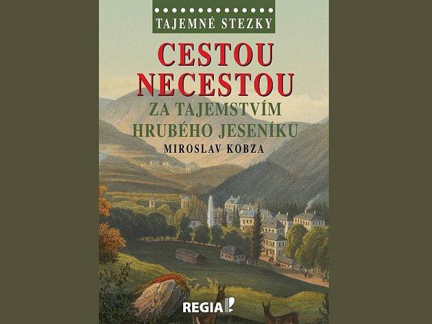 Obálka nové knihy Miroslava Kobzy Cestou necestou za tajemstvím Hrubého Jeseníku
