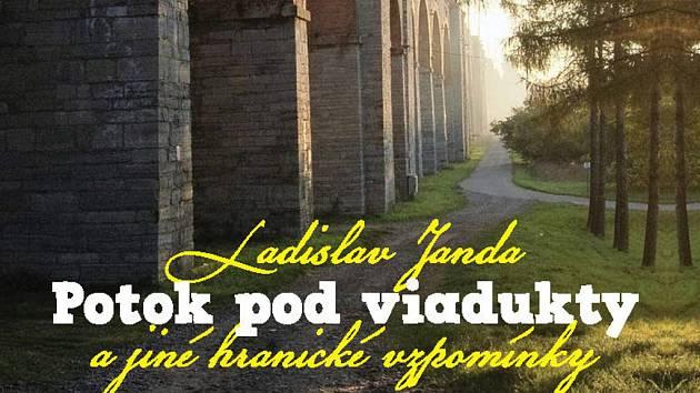 Výřez z obálky zbrusu nové publikace s názvem Potok pod viadukty a jiné hranické vzpomínky