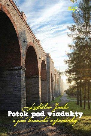 Obálka zbrusu nové publikace snázvem Potok pod viadukty a jiné hranické vzpomínky