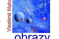 Plakát výstavy s názvem Obrazy Vlastimila Mahdala v Panském domě.