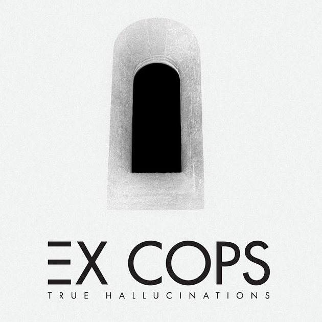 Ex Cops - True Hallucionations