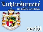 Seriál - Lichtenštejnové na Břeclavsku.