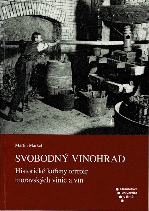 Svobodný vinohrad, knihu s podtitulem Historické kořeny terroir moravských vinic a vín, vydal historik Masarykovy univerzity a vinař Martin Markel z Jaroslavic.