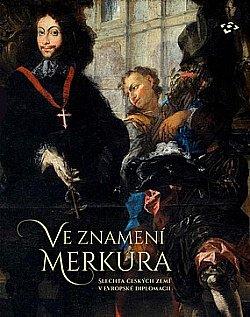 Kolektiv autorů: Ve znamení Merkura – šlechta českých zemí vevropské diplomacii.