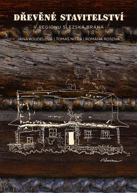 """Obálka knihy """"Dřevěné stavitelství v regionu Slezská brána""""."""