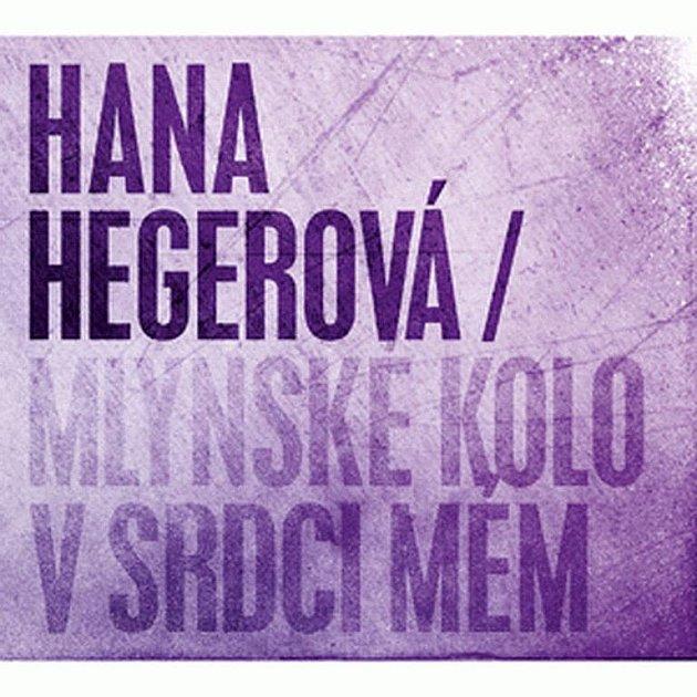 Hegerová Hana - Mlýnské kolo v srdci mém